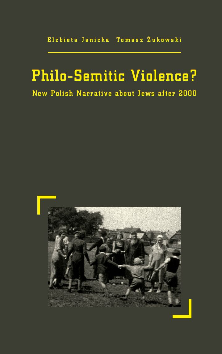 PHILO-SEMITIC VIOLENCE. NEW POLISH NARRATIVE ABOUT JEWS AFTER 2000
